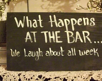 """Funny Beer sign ,"""" What happens at the bar we laugh about all week"""""""