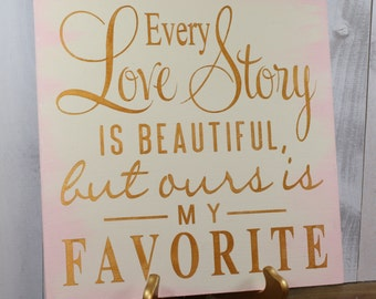 Every LOVE STORY is Beautiful Sign/Wedding Sign/Anniversary/Romantic Sign/Blush/Ivory/Gold/Wood Sign/Hand Painted