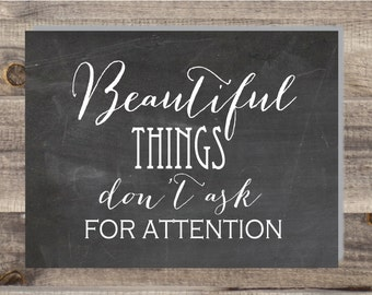 INSTANT Download - Beautiful Things Never Ask For Attention- Secret Life Of Walter Mitty Quote - Movie Quote