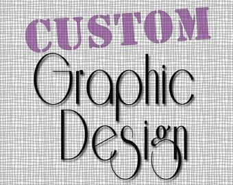 Custom Graphic Design Service. Endless Possibilities