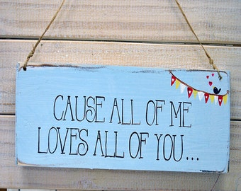 Shabby Chic Sign -  Cause all of me loves ...