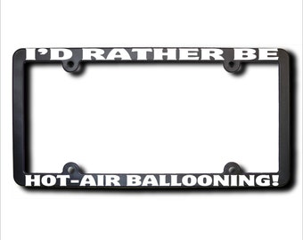 I'd Rather Be Hot-Air Ballooning License Plate Frame (T) Made in USA