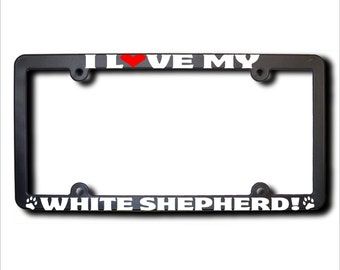 I Love My White Shepherd License Plate Frame USA (T)