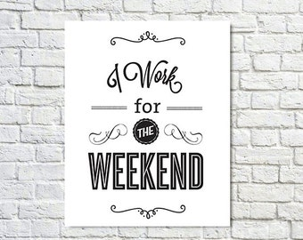 BUY 2 GET 1 FREE Typography Wall Art, Type Poster, Motivational Poster, Black White, Type Decor, Office Decor - Work For The Weekend