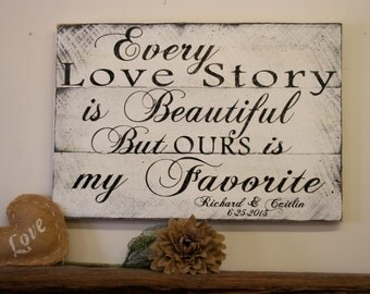 Every Love Story Is Beautiful But Ours Is My Favorite Wood Sign Personalized Sign Wedding Sign Wedding Gift Bridal Shower Gift Shabby Chic