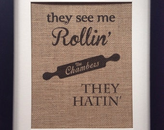 Personalized Kitchen rolling pin quote on burlap picture. They see me Rollin they hatin