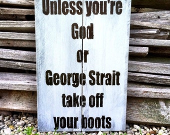 Unless you're God or George Strait Take Off Your Boots SIgn George Straight Sign Home Decor Country Decor