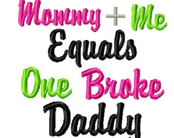Instant Download: Mommy Plus Me Equals One Broke Daddy Embroidery Design