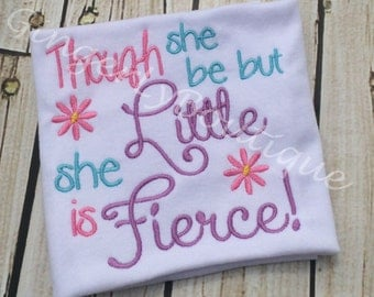 Though she be but Little she is Fierce  Shirt or Bodysuit