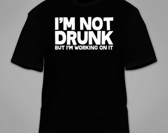 I'm Not Drunk But I'm Working On It T-Shirt. Funny