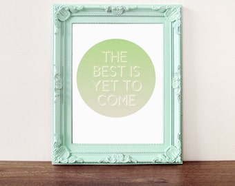 Circle quote print, Inspirational quote, The Best is Yet to Come, ombre print, typography print, quote poster