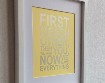 "Nursery Silver quote print ""First we had each other, when we had you, now we have everything"" 8x10 Silver on paille yellow"