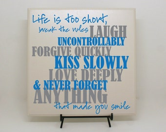 Life is too short, Break the rules... Never forget anything that made you smile - Inspirational Sign, 21st Birthday Gift, Motivational Sign