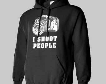 I SHOOT PEOPLE Hoodie all sizes many colors sweatshirt jumper hooded PHOTOGRAPHER
