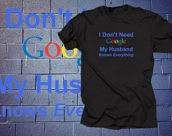 I Don't Need Google My Husband Knows Everything Funny T-Shirt Gift For Wife Anniversary Gift