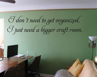 I don't need to get organized I just need a bigger craft room wall art decal