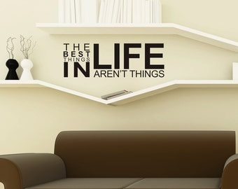 The Best Things in Life Aren't Things High Quality Removable Vinyl Wall Decal