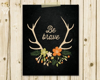 Be brave antlers flowers inspirational quote home decor printable art instant download
