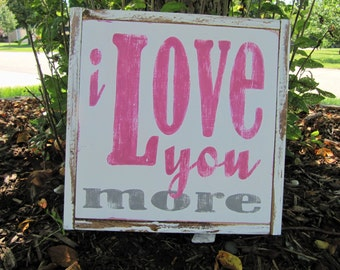 I Love You More, Love Sign, Rustic Sign, Distressed Sign, I love you sign, wood sign, girls room sign, shower gift, painted sign