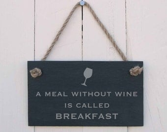 Slate Hanging Sign 'A Meal Without Wine is Called Breakfast!' (SR223)
