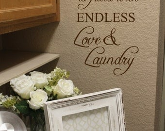 This home is filled with endless Love and Laundry - Vinyl Wall Quote