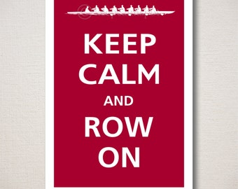 Keep Calm and ROW ON Typography Print 13x19 (Featured color: Cranberry--choose your own colors)