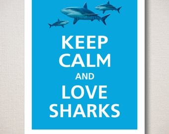 Keep Calm and LOVE SHARKS Art Print 8x10 (Featured colors: Topaz--choose your own colors)