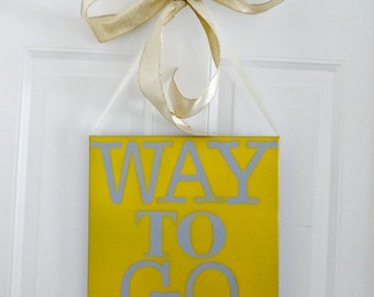 Way to Go sign, way to go, congratulations, congratulations sign, wall décor, room décor, home wall décor, Wall hanging, Painting