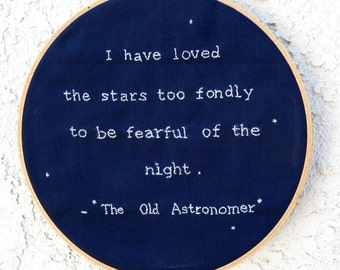 I have loved the stars too fondly to be fearful of the night - Stars- The Old Astronomer Quote - Embroidery Hoop Wall Art