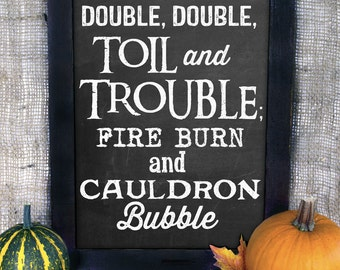 "Double, Double, Toil and Trouble; Fire Burn and Cauldron Bubble - 8""x10"" Halloween Home Decor / Witch Decoration Instant Download JPEG / PDF"