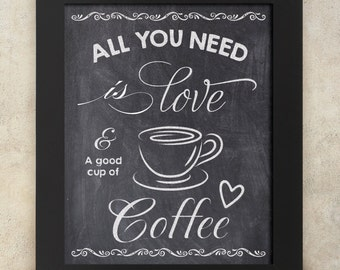 All you need is love and a good cup of coffee 8 x 10 chalkboard print ...