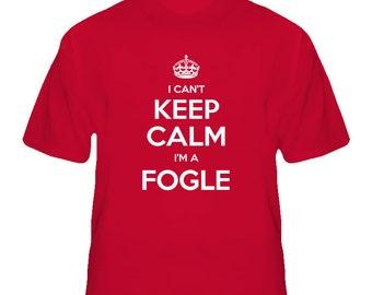 I Cant Keep Calm Im A Fogle Last Name T Shirt