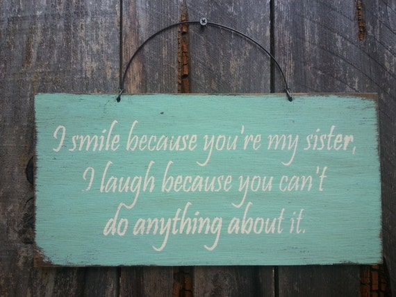 I Smile Because Your My Sister Sign - Family Theme - Sibling Rivalry - Gift for Sister