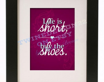 "Quote Print (5x7"") ""Life is short, buy the shoes."""