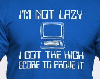 I'm Not Lazy I Got the High Score to Prove It T-Shirt