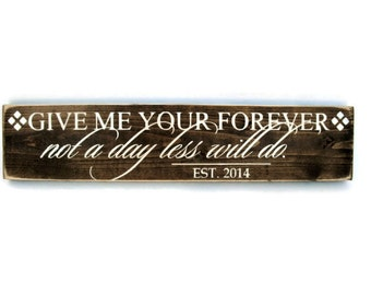 Wedding or Engagement Plaque Rustic Wood Sign Plaque - Give Me Your Forever Not a Day Less Will Do (#1269)