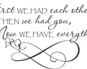 First We Had Each Other Then We Had You Vinyl lettering Decal Calligraphy Wall Art Words