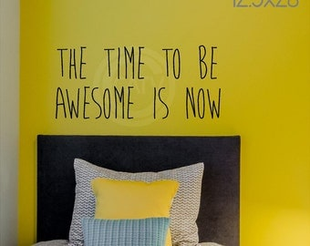 The Time To Be Awesome Is Now Customizable Wall Decal vinyl lettering sticker