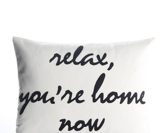 "Decorative Pillow, Throw Pillow, ""Relax, You're Home Now"" pillow, 14X18 inch"