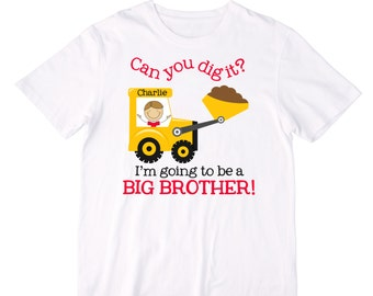 Personalized Can you Dig it?  I'm going to be a BIG BROTHER! Shirt or Bodysuit - Customized with your choice of hair and skin color, & name