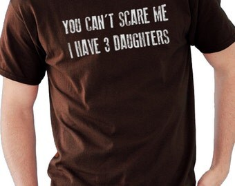 Fathers Day Shirt You Can't Scare Me I Have 3 DAUGHTERS Mens T Shirt Dad Shirt Awesome Dad Funny T shirts Dad Gift
