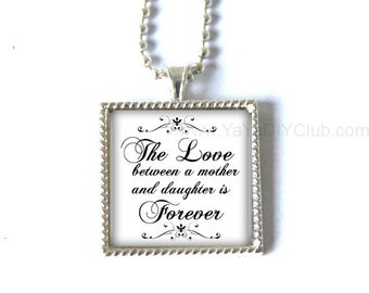 Mother Day gift mom gift for mom gift from daughter, silver necklace Custom quote -the love between a mother and daughter is forever