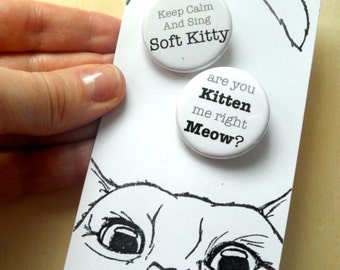 Pin Back Buttons Are You Kitten Me and Soft Kitty