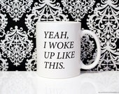 Yeah I Woke up like this - Morning Motivation Mug - Mugs for her - Gift Idea - 11oz Coffee Mug