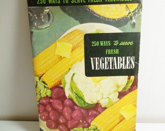 250 Ways to Serve Fresh Vegetables - Culinary Arts Institute - Vintage - 1949