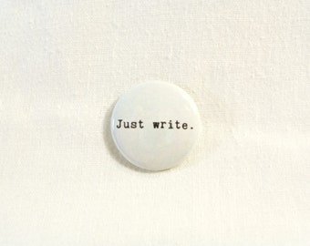 Just Write 1 Inch Pinback Button or Magnet Button - Typewriter font on beige off-white. Writing inspiration to get you through the block.