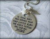 To Think When You Opened Your Tiny Little Eyes The First Person You Saw Was Jesus Hand Stamped Necklace