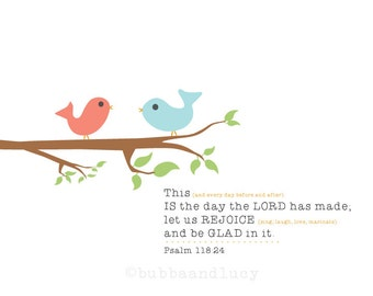 This IS the day the LORD has made . Frame-able Scripture Print with Birdies . Psalm 118:24