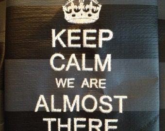 Instantly Downloadable KEEP CALM We Are Almost There Machine Embroidery Design