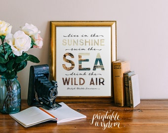 Quote art Print, Inspirational printable wisdom wall art decor poster, digital - Live in the sunshine, swim the sea, drink the wild air